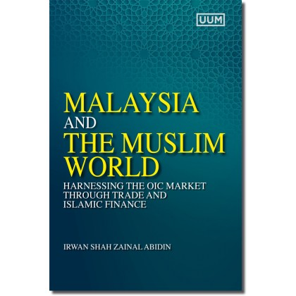 Malaysia and the Muslim World: Harnessing the OIC Market Through Trade and Islamic Finance