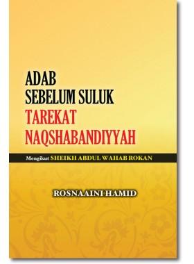 Adab Sebelum Suluk Tarekat Naqshabandiyyah: Mengikut Sheikh Abdul Wahab Rokan