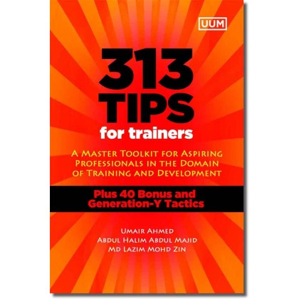 313 Tips for Trainers: A Master Toolkit for Aspiring Professionals in the Domain of Training and Development